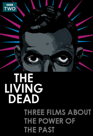 The Living Dead: Three Films About The Power of the Past