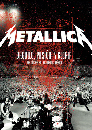 Metallica: Orgullo pasión y gloria. Tres noches en la ciudad de México.