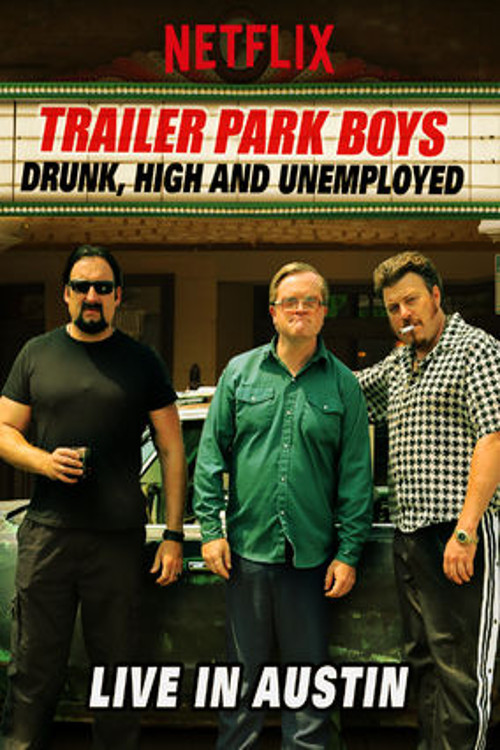 Trailer Park Boys: Drunk, High and Unemployed: Live In Austin online