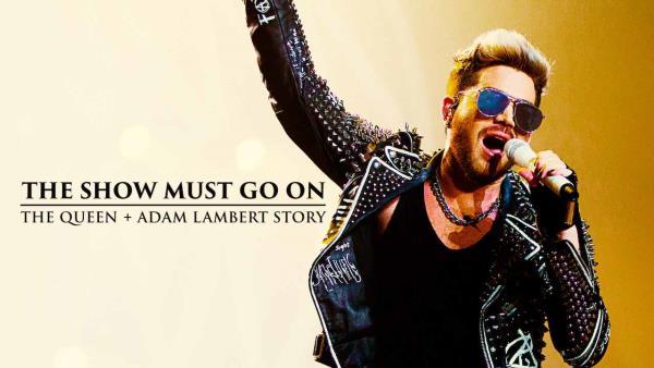 The Show Must Go On: The Queen + Adam Lambert Story